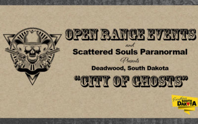 "Open Range Events and Scattered Souls Paranormal Presents Deadwood, South Dakota ""City of Ghosts"""
