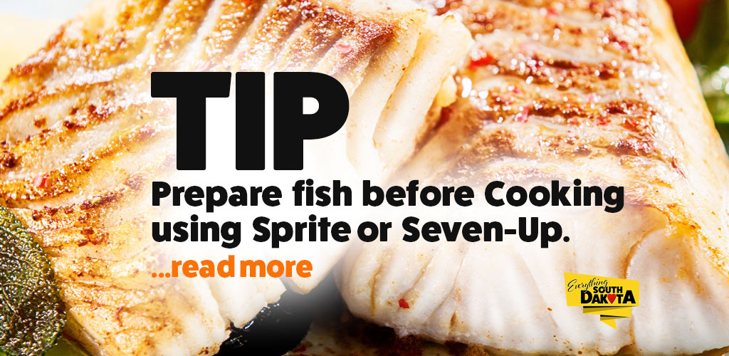 TIP: Prepare fish before cooking using Sprite or Seven-Up
