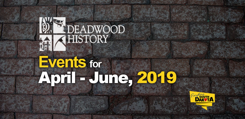 Deadwood History Museums and HARCC Calendar of Events, April – June, 2019