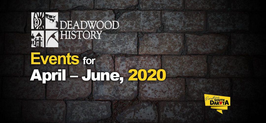 Deadwood History Calendar of Events April – June, 2020