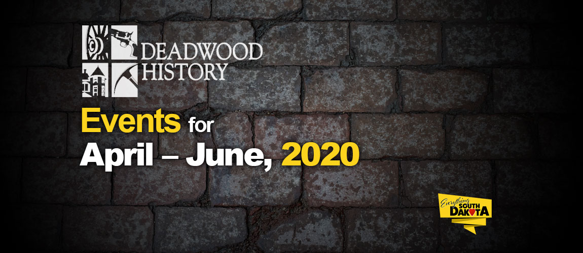 Deadwood History Calendar of Events April – June, 2020