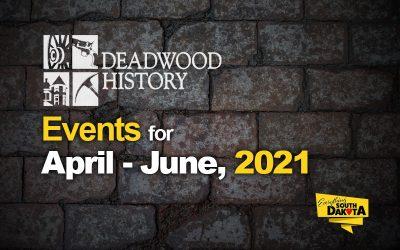 Deadwood History Calendar of Events April – June 2021